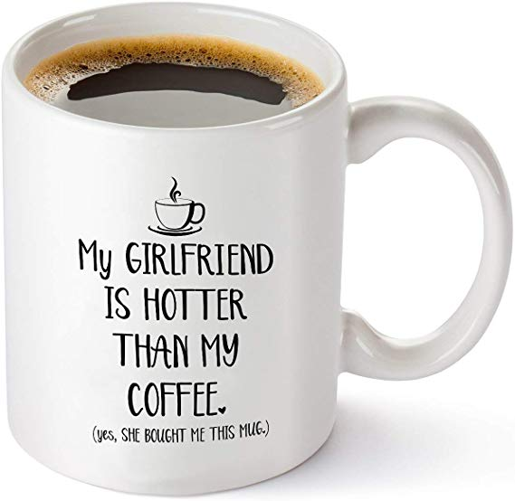 My Girlfriend Is Hotter Than My Coffee Funny Mug